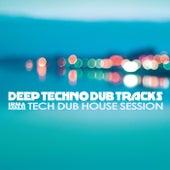 Deep Techno Dub Tracks (Tech Dub House Session) by Various Artists