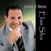 Jesus É Deus by Elias Silva