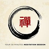Your 30 Minutes Meditation Session by Various Artists