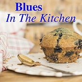 Blues In The Kitchen by Various Artists