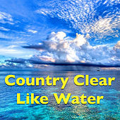 Country Clear Like Water by Various Artists