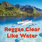 Reggae Clear Like Water by Various Artists