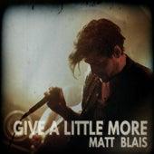 Give a Little More by Matt Blais