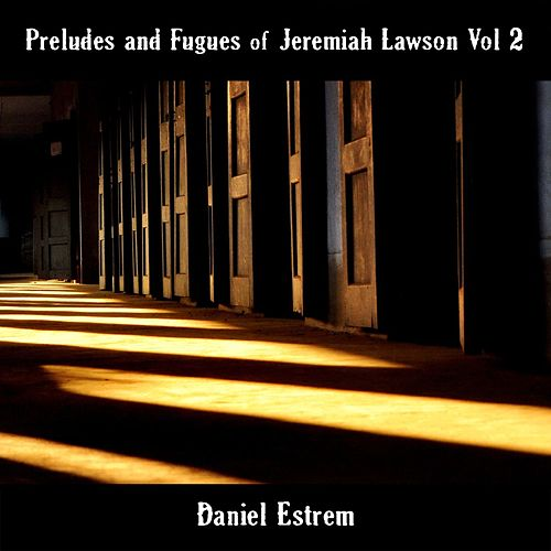Preludes and Fugues of Jeremiah Lawson, Vol. 2 by Daniel Estrem