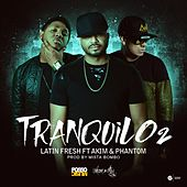 Tranquilo 2 (feat. Akim & Phantom) by Latin Fresh