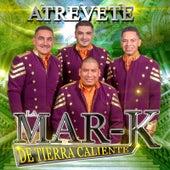 Atrevete by La Mar-K De Tierra Caliente