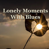 Lonely Moments With Blues de Various Artists