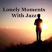 Lonely Moments With Jazz by Various Artists