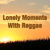 Lonely Moments With Reggae by Various Artists