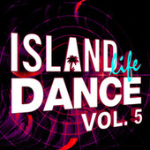 Island Life Dance (Vol. 5) di Various Artists