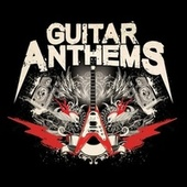 Guitar Anthems by Various Artists