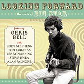 Looking Forward: The Roots Of Big Star by Chris Bell