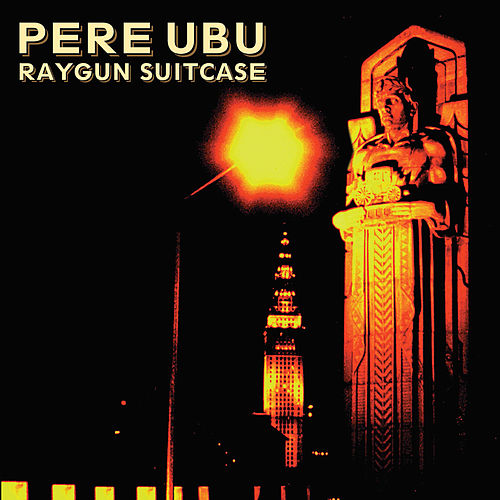 Raygun Suitcase by Pere Ubu