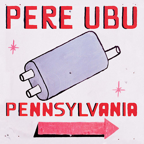 Pennsylvania by Pere Ubu