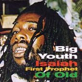 Isaiah First Prophet of Old by Big Youth
