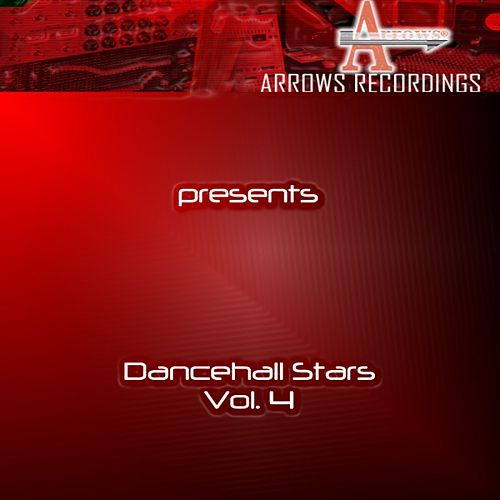 Arrows Dancehall Stars Vol. 4 by Various Artists