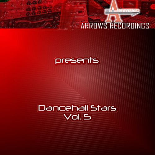 Arrows Dancehall Stars Vol. 5 by Various Artists