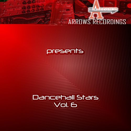 Arrows Dancehall Stars Vol. 6 by Various Artists