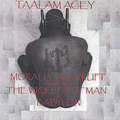 Morally Bankrupt Volume One: the Wickedest Man in Babylon by Taalam Acey