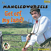 Get Orf My Land! by The Mangledwurzels