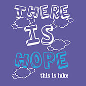 There Is Hope by This Is Luke