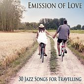 Emission of Love (30 Jazz Songs for Travelling) by Various Artists