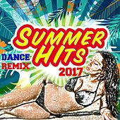 Summer Dance Remix Hits 2017 by Various Artists