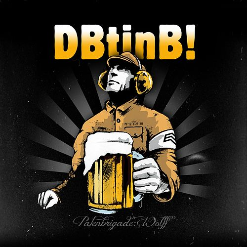 Dbtinb! (Der Brigadier trinkt immer noch Bier!) by Patenbrigade: Wolff