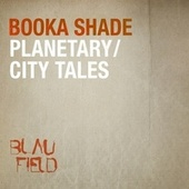 Planetary / City Tales de Booka Shade