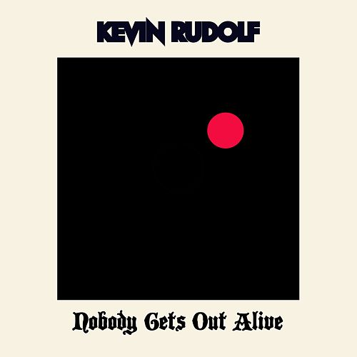 Nobody Gets Out Alive by Kevin Rudolf