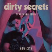 Dirty Secrets (Trademark Remix) by New City