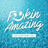 Fuckin Amazing (feat. Cal) de Kap Slap