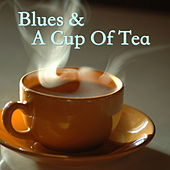 Blues & A Cup Of Tea by Various Artists