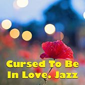 Cursed To Be In Love. Jazz by Various Artists