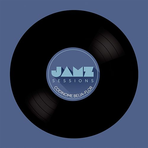 Codinome Beija-Flor (JAMZ Sessions) by Jamz