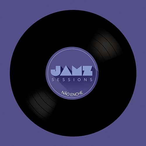 Não Enche (JAMZ Sessions) by Jamz