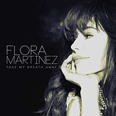 Take My Breath Away von Flora Martinez