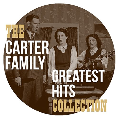 The Carter Family Greatest Hits Collection by The Carter Family