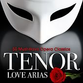 Tenor Love Arias: 50 Must-Have Opera Classics by Various Artists