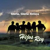 Gloria Gloria Aleluya by Los Hijos Del Rey