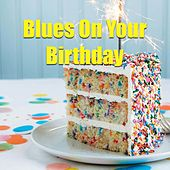 Blues On Your Birthday von Various Artists