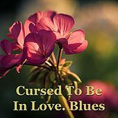 Cursed To Be In Love. Blues by Various Artists