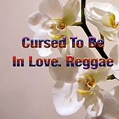 Cursed To Be In Love. Reggae by Various Artists
