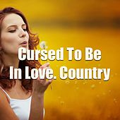 Cursed To Be In Love. Country by Various Artists