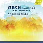 Bach: Transcriptions – Opus Magnum I by Angelika Nebel