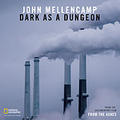 "Dark As A Dungeon (From The Documentary Film ""From the Ashes"") by John Mellencamp"
