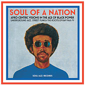 Soul Jazz Records Presents Soul of a Nation: Afro-Centric Visions in the Age of Black Power (Underground Jazz, Street Funk & the Roots of Rap 1968-79) by Various Artists