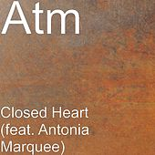 Closed Heart (feat. Antonia Marquee) by ATM