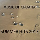 Music of Croatia: Summer Hits 2017 by Various Artists