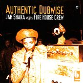 Authentic Dubwise: Jah Shaka Meets Fire House Crew de Jah Shaka
